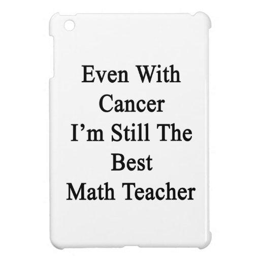 Incluso con el cáncer sigo siendo el mejor profeso