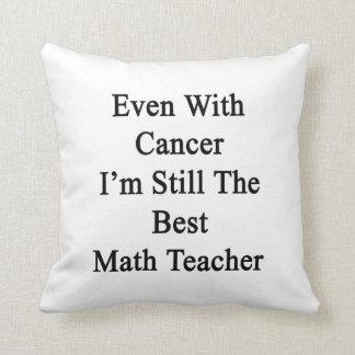 Incluso con el cáncer sigo siendo el mejor profeso almohada