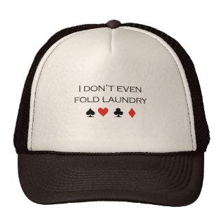 Incluso no doblo la camiseta del lavadero gorras