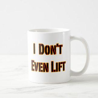 Incluso no levanto taza