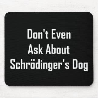 Incluso no pregunte por el perro de Schrodinger Mouse Pad