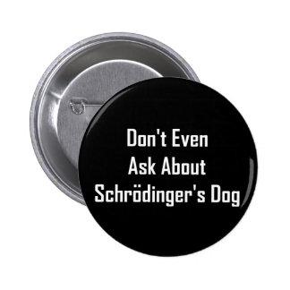 Incluso no pregunte por el perro de Schrodinger Pin Redondo De 2 Pulgadas