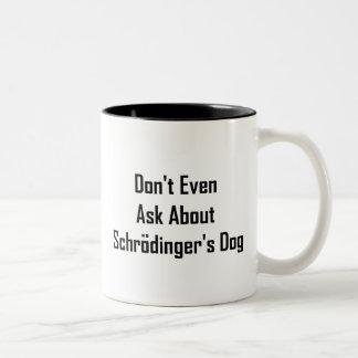 Incluso no pregunte por el perro de Schrodinger Taza Dos Tonos