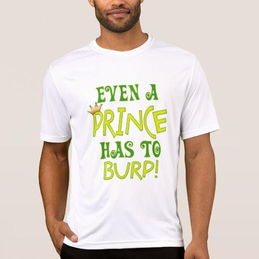 Incluso un príncipe Burps Camiseta