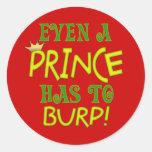 Incluso un príncipe Burps Pegatina Redonda