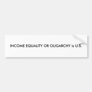 INCOME EQUALITY OR OLIGARCHY is U.S. Bumper Sticker