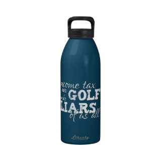 Income Tax and Golf make Liars of us All Water Bottles
