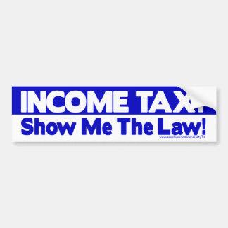 Income Tax? Show Me The Law! Car Bumper Sticker