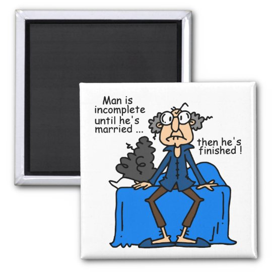 Incomplete Then Finished Marriage Humor Magnet