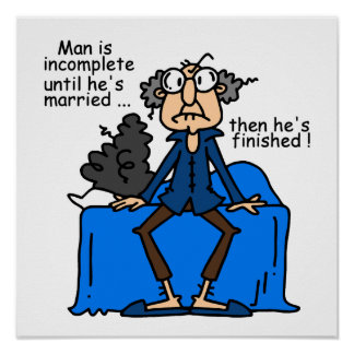 Incomplete Then Finished Marriage Humor Posters