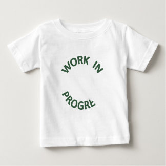 Incomplete Work in Progress Baby T-Shirt