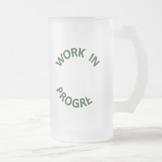 Incomplete Work in Progress Frosted Glass Beer Mug