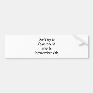 Incomprehensible Bumper Sticker