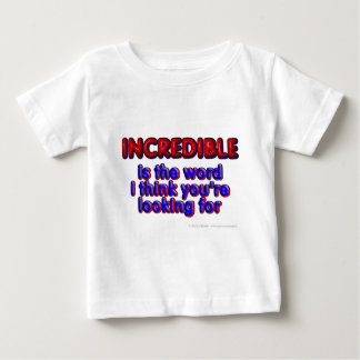 INCREDIBLE is the word I think you're looking for Baby T-Shirt