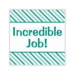 "[ Thumbnail: ""Incredible Job!"" Feedback Rubber Stamp ]"