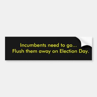Incumbents need to go...   Flush them away on E... Bumper Sticker