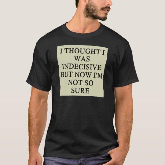indecision doubt design T-Shirt