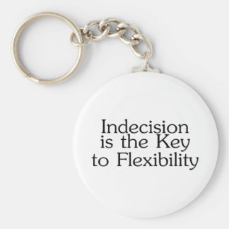 Indecision Is The Key To Flexibility Key Chains