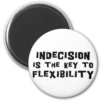 Indecision Is The Key To Flexibility 2 Inch Round Magnet