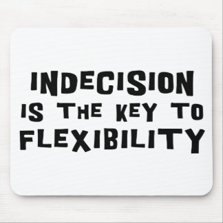 Indecision Is The Key To Flexibility Mouse Pad