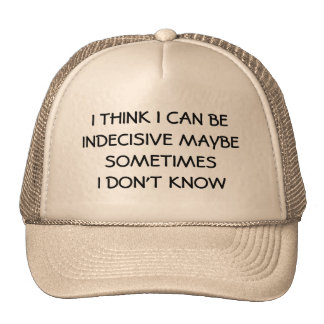 Indecisive Maybe? I'm Not Sure Trucker Hat