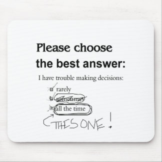 Indecisive - Trouble Making Decisions Mouse Pad
