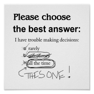 Indecisive - Trouble Making Decisions Posters