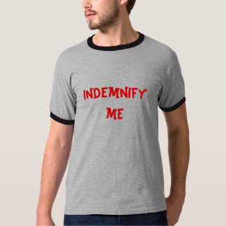 indemnify me t-shirt