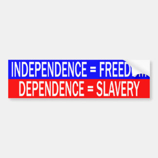 Independence = Freedom vs. Dependence = Slavery Bumper Stickers
