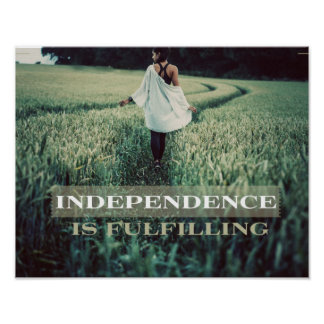 """Independence Is Fulfilling Poster"