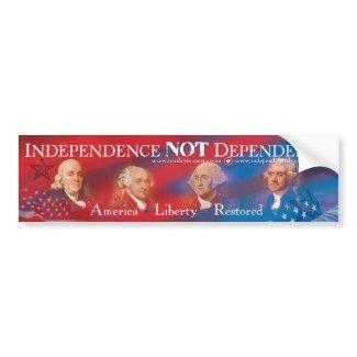 Independence NOT Dependence Bumper Sticker bumpersticker