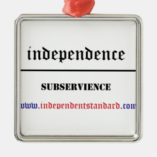 Independence Over Subservience Metal Ornament