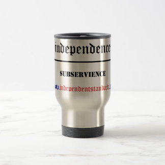 Independence Over Subservience Travel Mug