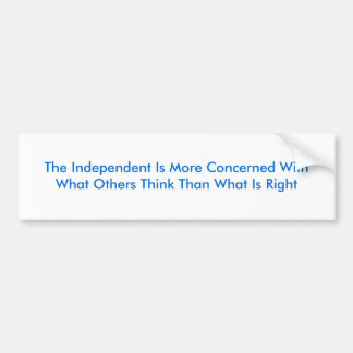 Independent More Concerned With What Others Think Car Bumper Sticker