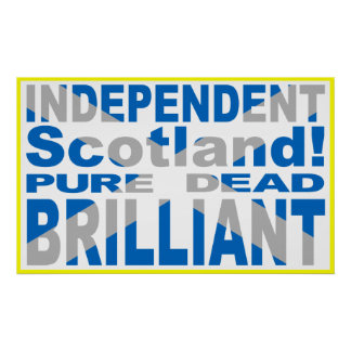 Independent Scotland Pure Dead Brilliant Poster