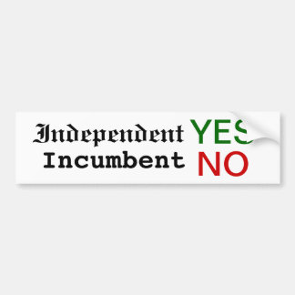 Independent YES, Incumbent NO bumper sticker! Bumper Sticker