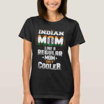 Indian Mom Like A Regular Mom Only Cooler T-Shirt