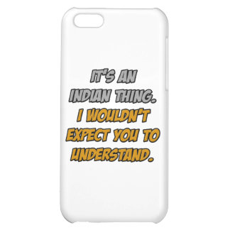 Indian Thing .. You Wouldn't Understand Case For iPhone 5C