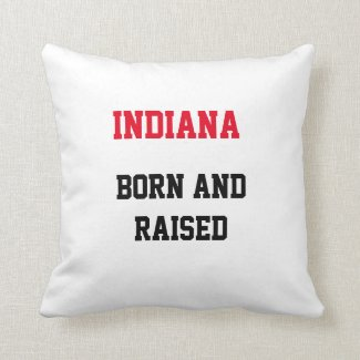 Indiana Born and Raised Throw Pillow