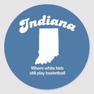 Indiana - Where white kids still play basketball T Classic Round Sticker