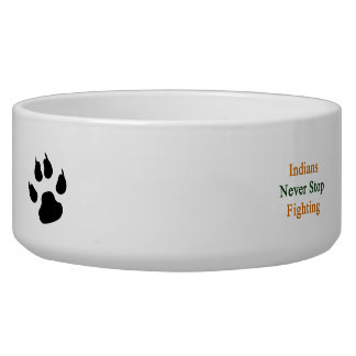 Indians Never Stop Fighting Dog Water Bowl