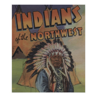 Indians of the Northwest - Indian Chief & Teepee Poster