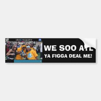 Indie Heat Team YA FIGGA DEAL ME!, WE SOO ATL Bumper Sticker