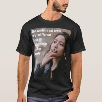Indifference and cruelty T-Shirt