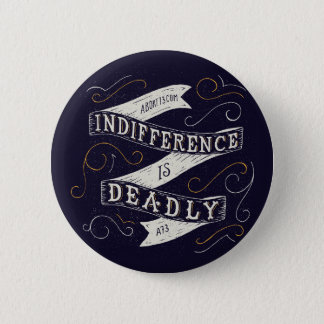 Indifference is Deadly | Abort73.com Button