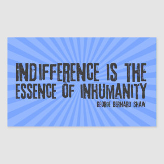 Indifference is the Essence of Inhumanity Rectangular Sticker