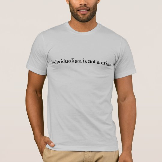 Individualism is not a crime Shirt