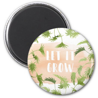 Indoor Oasis | Let it Grow Magnet