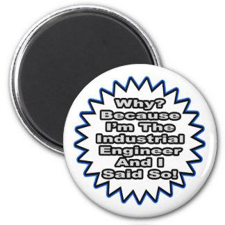 Industrial Engineer...Because I Said So Fridge Magnets