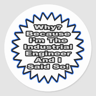 Industrial Engineer...Because I Said So Round Sticker